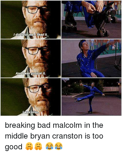 dldtit for me wiked it and was good at it 13290532 🔥 25 best memes about malcolm in the middle and breaking bad