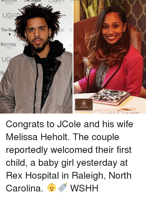 statics: DLLV LDLKL  VODKA  LIGHT  om Jeri  BEWEDERE  LIG  NIGHTCLUB  non  STATICE Congrats to JCole and his wife Melissa Heholt. The couple reportedly welcomed their first child, a baby girl yesterday at Rex Hospital in Raleigh, North Carolina. 👶🍼 WSHH