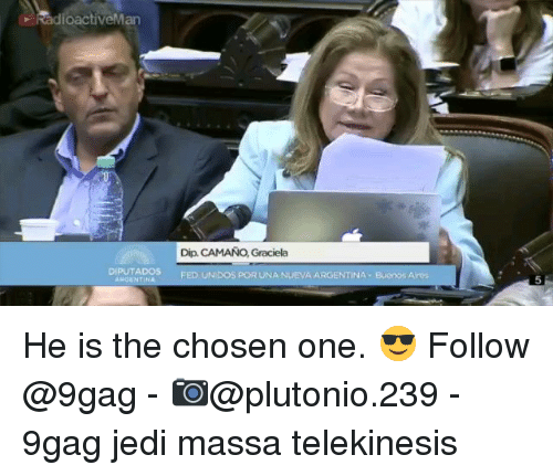 9gag, Jedi, and Memes: dloactiveMan  Dip CAMANO, Graciela  DIPUTADOS  UNIDOS POR UNA NUEVA A He is the chosen one. 😎 Follow @9gag - 📷@plutonio.239 - 9gag jedi massa telekinesis