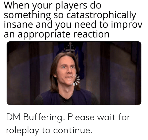 please wait: DM Buffering. Please wait for roleplay to continue.