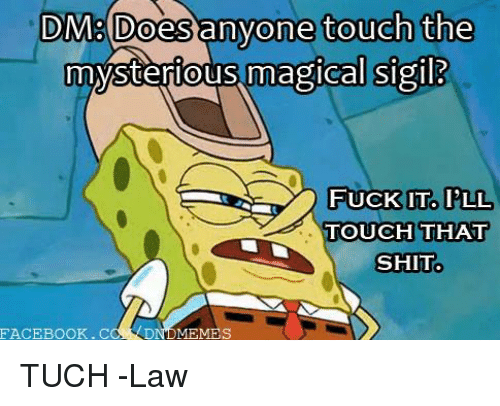 Facebook, Shit, and facebook.com: DM: DoeS anyone touch the  mysterious magical Sigil  0  FUCK IT. I'LL  TOUCH THAT  SHIT  FACEBOOK. COM DNDMEMES TUCH  -Law