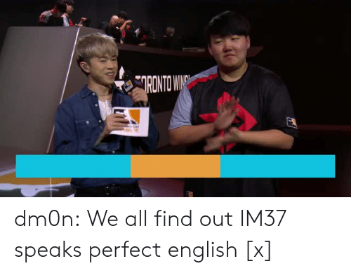 Twitch Tv: dm0n:  We all find out IM37 speaks perfect english [x]