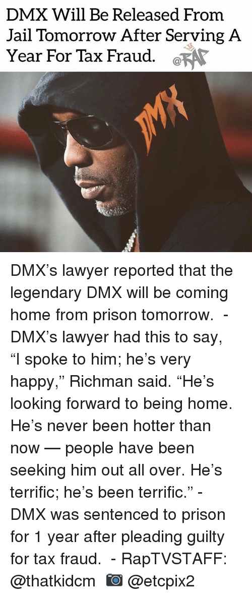 "DMX: DMX Will Be Released From  Jail Tomorrow After Serving A  Year For Tax Fraud. a DMX's lawyer reported that the legendary DMX will be coming home from prison tomorrow. ⁣ -⁣ DMX's lawyer had this to say,⁣ ⁣ ""I spoke to him; he's very happy,"" Richman said. ""He's looking forward to being home. He's never been hotter than now — people have been seeking him out all over. He's terrific; he's been terrific.""⁣ -⁣ DMX was sentenced to prison for 1 year after pleading guilty for tax fraud. ⁣ -⁣ RapTVSTAFF: @thatkidcm⁣ 📷 @etcpix2⁣"
