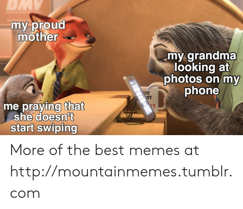 praying: DMY  my proud  mother  my grandma  looking at  photos on my  phone  OU  NT  me praying that  she doesn't  start swiping More of the best memes at http://mountainmemes.tumblr.com