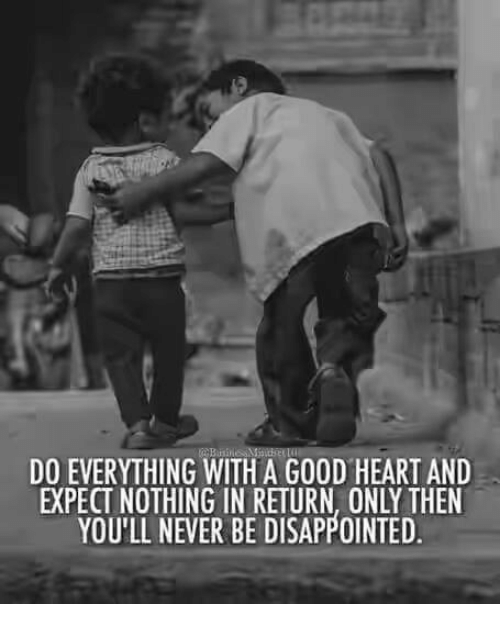 Do Everything With A Good Heart And Expect Nothing In Return Only
