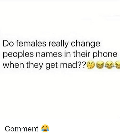 Memes, Phone, and Mad: Do females really change  peoples names in their phone  when they get mad?? Comment 😂