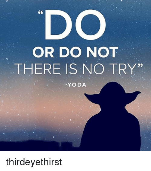 """no try yoda: DO  GG  OR DO NOT  THERE IS NO TRY""""  YODA thirdeyethirst"""