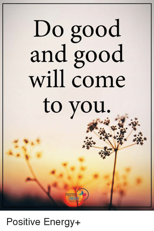 Do Good And Good Will Come To You POSITI ENE Positive