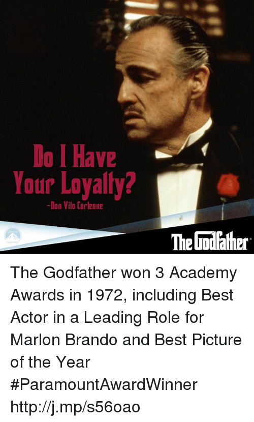 godfathers: Do Have  Your Loyalty?  -Don Vilo Corleone  The Godfather The Godfather won 3 Academy Awards in 1972, including Best Actor in a Leading Role for Marlon Brando and Best Picture of the Year #ParamountAwardWinner http://j.mp/s56oao