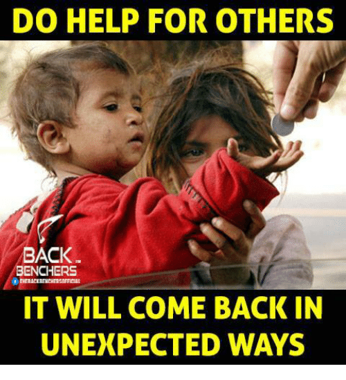 Unexpectancy: DO HELP FOR OTHERS  BACK  BENCHERS  IT WILL COME BACK IN  UNEXPECTED WAYS