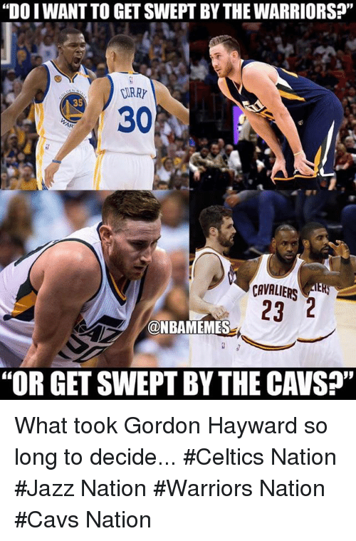 """Hayward: """"DO I WANT TO GET SWEPT BY THE WARRIORS?""""  CURRY  35  CAVALIERS  23 2  ONBAMEMES  """"OR GET SWEPT BY THE CAVSp"""" What took Gordon Hayward so long to decide... #Celtics Nation #Jazz Nation #Warriors Nation #Cavs Nation"""