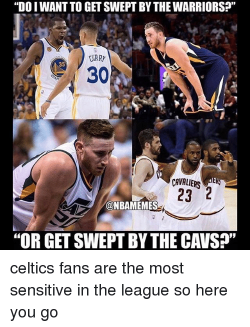 """Cavs, Sports, and Cavaliers: """"DO I WANT TO GET SWEPT BY THE WARRIORS?""""  CURRY  35  30  CAVALIERS  23 2  ONBAMEMES  """"OR GET SWEPT BY THE CAVS?"""" celtics fans are the most sensitive in the league so here you go"""