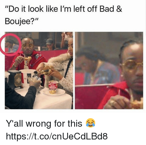 "Boujee: ""Do it look like I'm left off Bad &  Boujee?"" Y'all wrong for this 😂 https://t.co/cnUeCdLBd8"