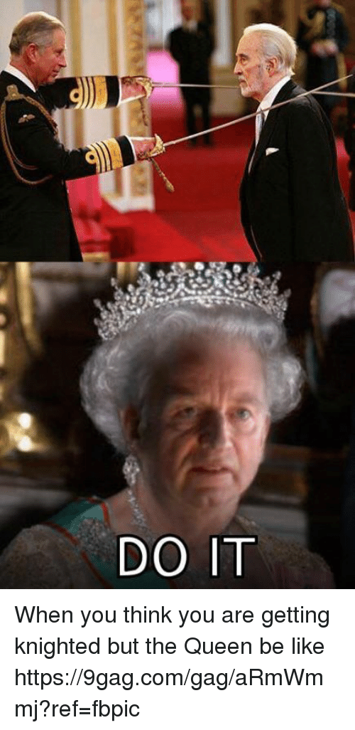 9gag, Be Like, and Dank: DO IT When you think you are getting knighted but the Queen be like https://9gag.com/gag/aRmWmmj?ref=fbpic