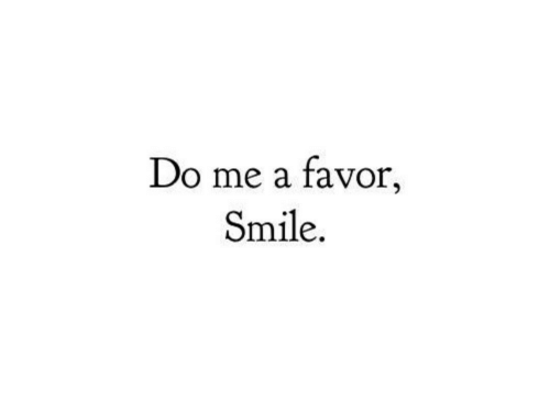 do me: Do me a favor,  Smile.