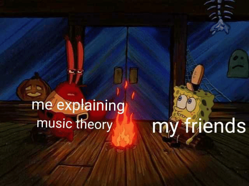 do me: DO  me explaining  music theory  my friends