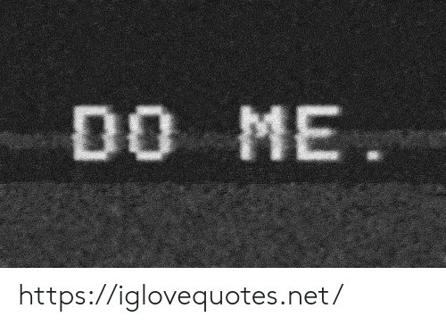 do me: DO ME  . https://iglovequotes.net/
