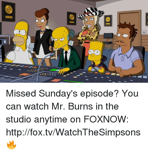 Mr. Burns: DO Missed Sunday's episode? You can watch Mr. Burns in the studio anytime on FOXNOW:  http://fox.tv/WatchTheSimpsons 🔥