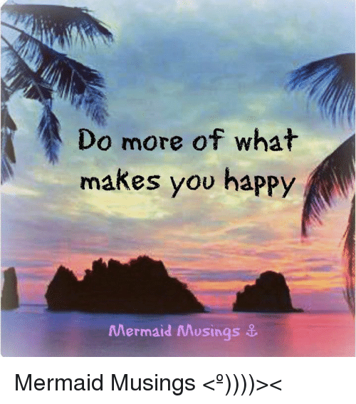 do-more-of-what-makes-you-happy-mermaid-musings-mermaid-8968347.png