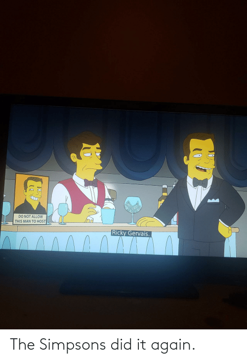 Ricky Gervais: DO NOT ALLOW  THIS MAN TO HOST  Ricky Gervais. The Simpsons did it again.