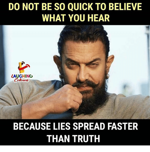 Truth, Indianpeoplefacebook, and Believe: DO NOT BE SO QUICK TO BELIEVE  WHAT YOU HEAR  LAUGHING  Colowrs  BECAUSE LIES SPREAD FASTER  THAN TRUTH