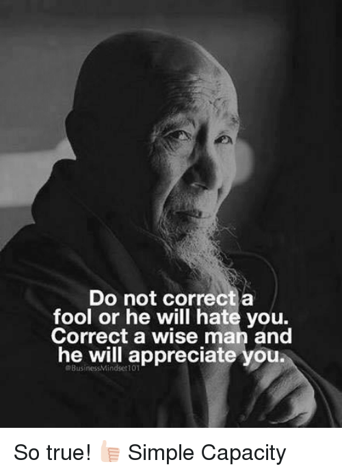 Memes, 🤖, and Capacity: Do not correct a  fool or he will hate you.  Correct a wise man and  he will appreciate you.  oBusinessMindset 1 So true!  👍🏻 Simple Capacity