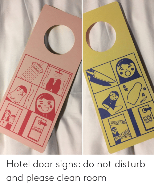 Hotel: DO NOT  DISTURB  PLEASE  CLEAN  ROOM  POLICE LINE  DO NOT CROSS  OLICE Hotel door signs: do not disturb and please clean room