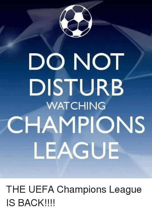 Soccer, Champions League, and Uefa Champions League: DO NOT  DISTURB  WATCHING  CHAMPIONS  LEAGUE THE UEFA Champions League IS BACK!!!!