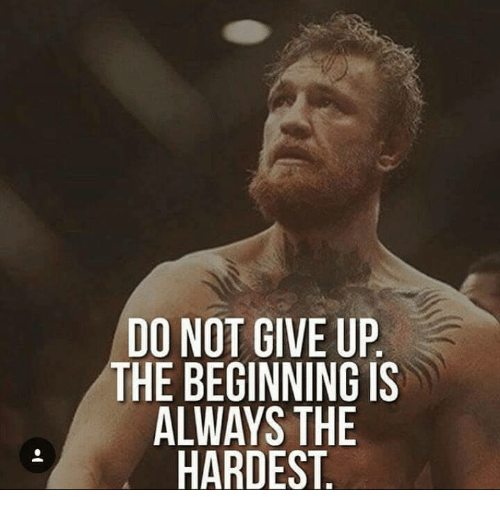 Do Not Give Up The Beginning Is Always The Hardest Always Meme On