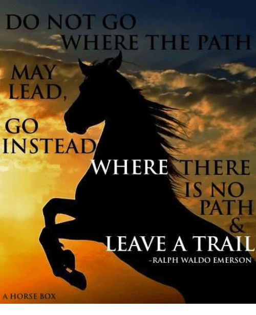 Do Not Go Where The Path May Lead Go Instead Here Here Is