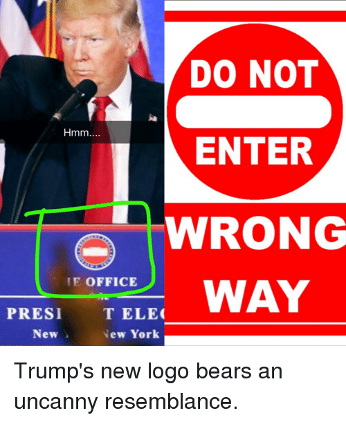 Trumps New Logo: DO NOT  Hmm  ENTER  WRONG  IF OFFICE  PRESI  ELEC  New York  New Trump's new logo bears an uncanny resemblance.