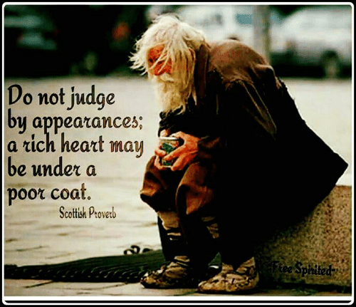 spirited: Do not judge  by appearances;  a rich heart  may  be under a  poor coat.  Scottish Proverb  Ftee Spirited