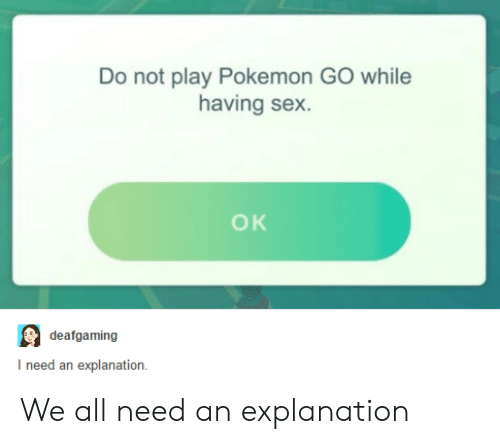 Pokemon GO: Do not play Pokemon GO while  having sex.  OK  deafgaming  I need an explanation We all need an explanation