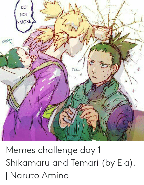 Shikamaru And Temari: DO  NOT  SMOKE  papa-  Yes... Memes challenge day 1 Shikamaru and Temari (by Ela). | Naruto Amino