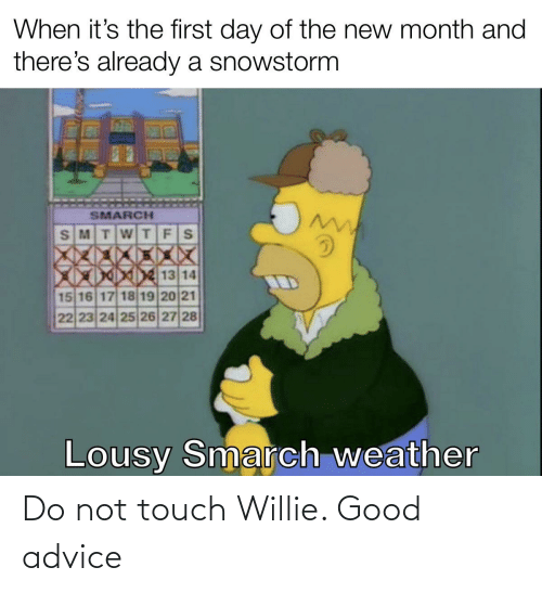 willie: Do not touch Willie. Good advice