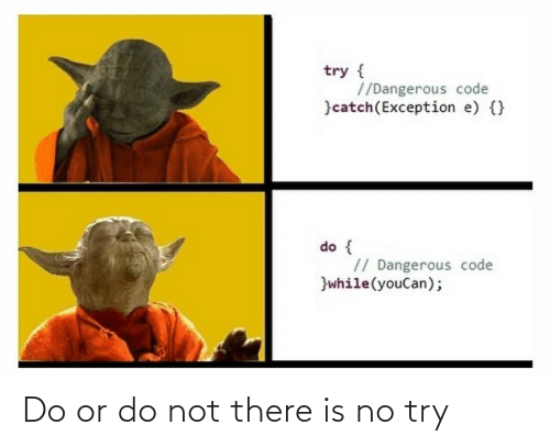 do or do not there is no try: Do or do not there is no try