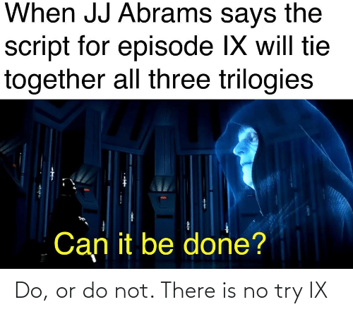 do or do not there is no try: Do, or do not. There is no try IX