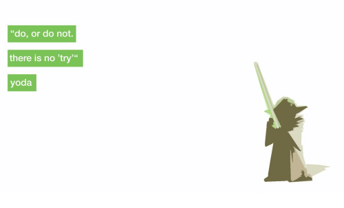"""no try yoda: """"do, or do not.  there is no 'try'""""  yoda  966"""