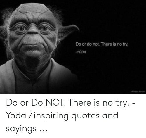 Yoda, Quotes, and No Try Yoda: Do or do not. There is no try.  YODA Do or Do NOT. There is no try. - Yoda / inspiring quotes and sayings ...