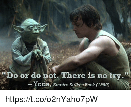 """no try yoda: Do or do not. There is no try.""""  Yoda, Empire Strikes Back I980) https://t.co/o2nYaho7pW"""