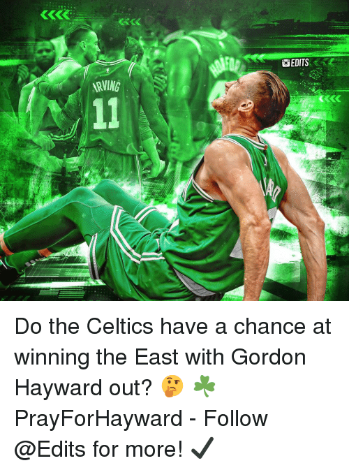 Gordon Hayward, Memes, and Celtics: Do the Celtics have a chance at winning the East with Gordon Hayward out? 🤔 ☘️ PrayForHayward - Follow @Edits for more! ✔️