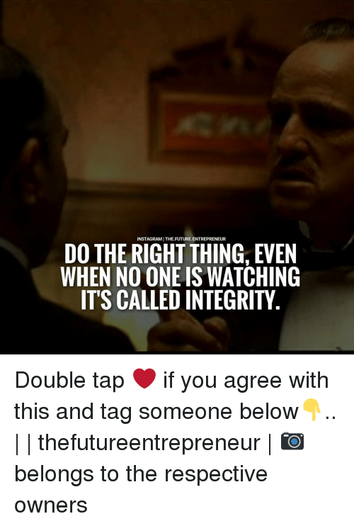 Memes, Integrity, and 🤖: DO THE RIGHT ENTREPRENEUR  EVEN  WHEN NO ONE IS WATCHING  IT'S CALLED INTEGRITY Double tap ❤ if you agree with this and tag someone below👇.. | | thefutureentrepreneur | 📷 belongs to the respective owners