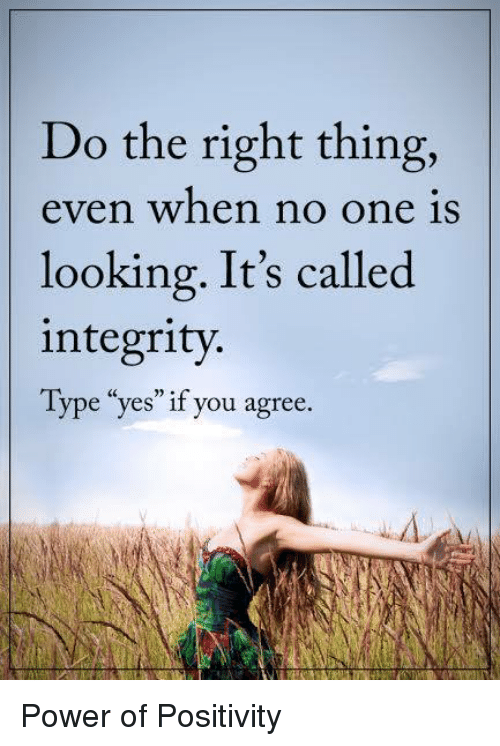 "Memes, Integrity, and Power: Do the right thing,  even when no one is  looking. It's called  integrity.  Type ""yes"" if you agree Power of Positivity"
