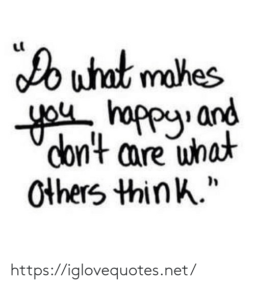 """don't care: Do what mahes  you happy. and  don't care what  Others think."""" https://iglovequotes.net/"""
