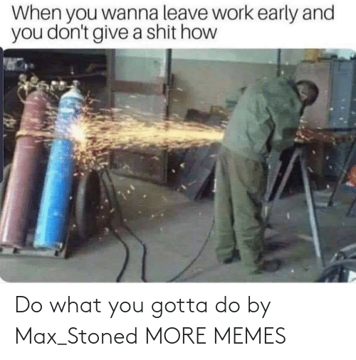 do what you gotta do: Do what you gotta do by Max_Stoned MORE MEMES