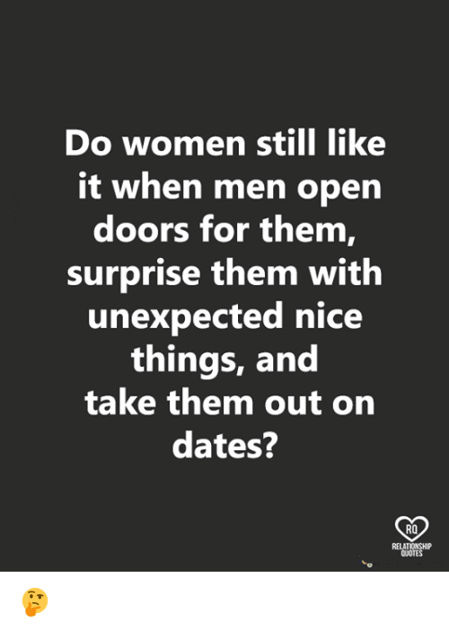 Memes, Women, and Nice: Do women still like  it when men open  doors for them,  surprise them with  unexpected nice  things, and  take them out on  dates?  RO  QUOTE 🤔