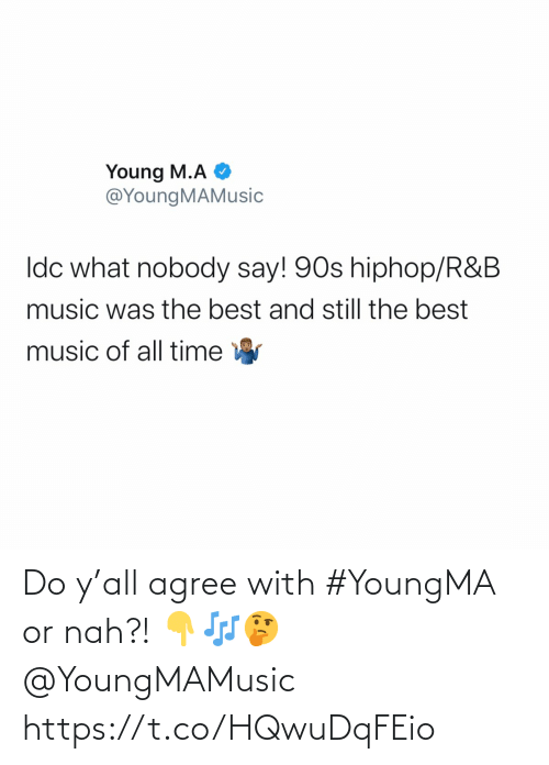 agree: Do y'all agree with #YoungMA or nah?! 👇🎶🤔 @YoungMAMusic https://t.co/HQwuDqFEio