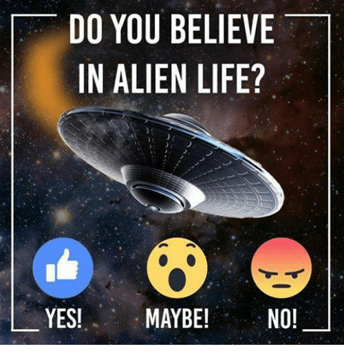 Memes, 🤖, and Yes: DO YOU BELIEVE  IN ALIEN LIFE?  YES!  MAYBE!  NO!
