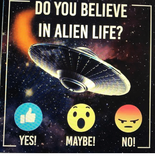 Memes, 🤖, and Alien Life: DO YOU BELIEVE  IN ALIEN LIFE?  YES!  MAYBE!  NO!
