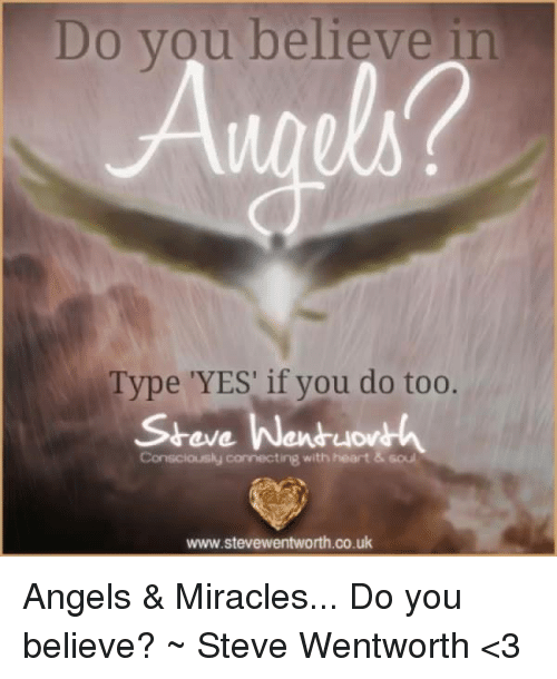 conscious: Do you believe  Type 'YES' if you do too.  eve Wen  uov  Consciously connecting with heart & soul  www.stevewentworth.co.uk Angels & Miracles... Do you believe? ~ Steve Wentworth <3
